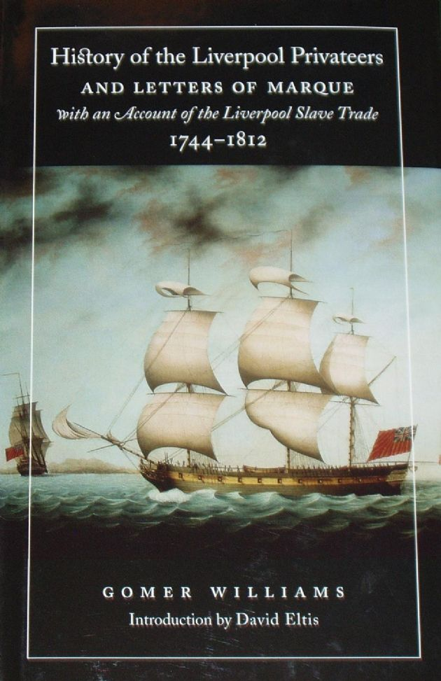 History of the Liverpool Privateers, with an Account of the Liverpool Slave Trade 1744-1812